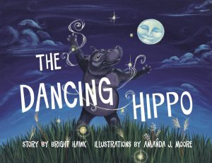 The Dancing Hippo by Bright Hawk & Amanda Moore